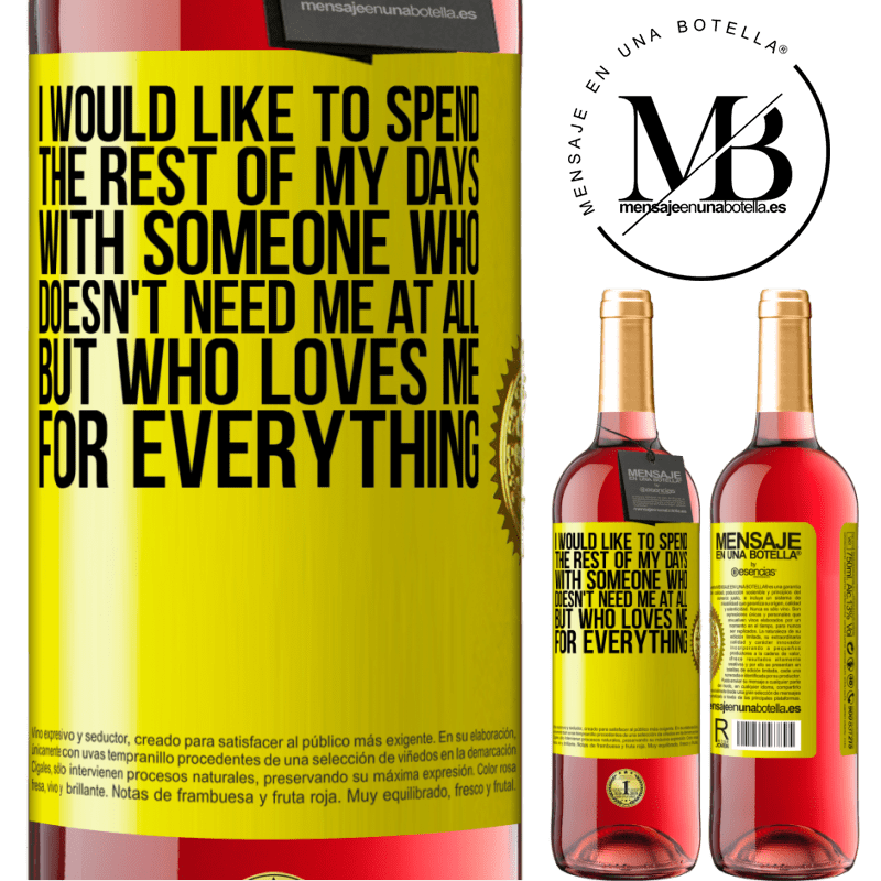24,95 € Free Shipping   Rosé Wine ROSÉ Edition I would like to spend the rest of my days with someone who doesn't need me at all, but who loves me for everything Yellow Label. Customizable label Young wine Harvest 2020 Tempranillo