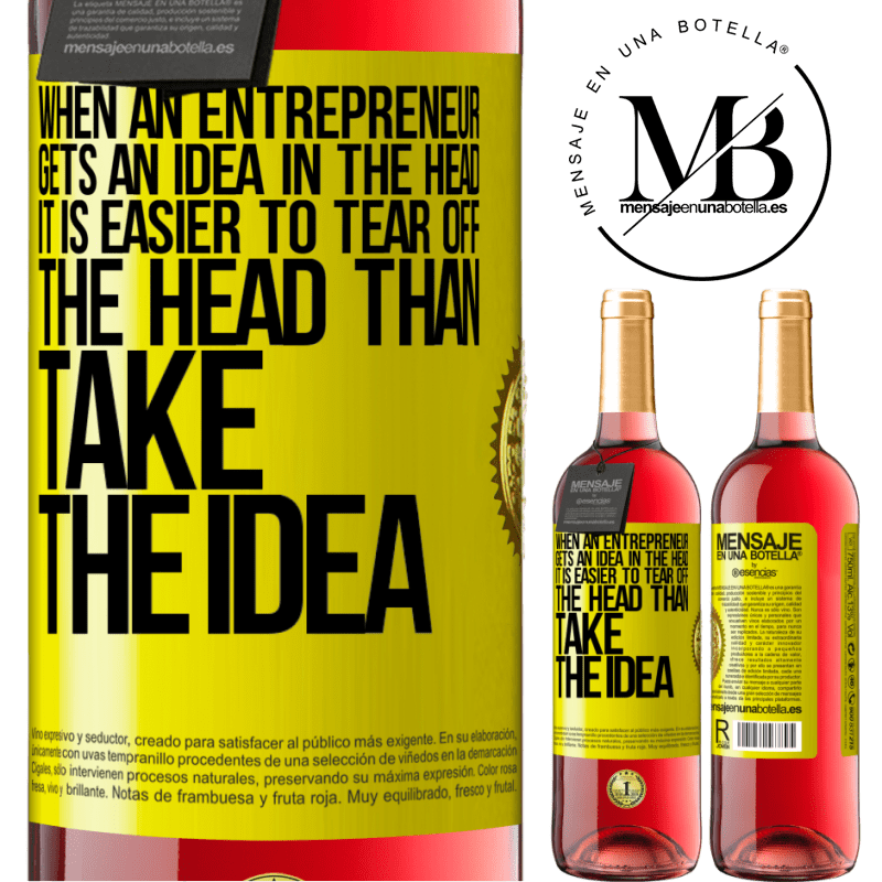 24,95 € Free Shipping | Rosé Wine ROSÉ Edition When an entrepreneur gets an idea in the head, it is easier to tear off the head than take the idea Yellow Label. Customizable label Young wine Harvest 2020 Tempranillo