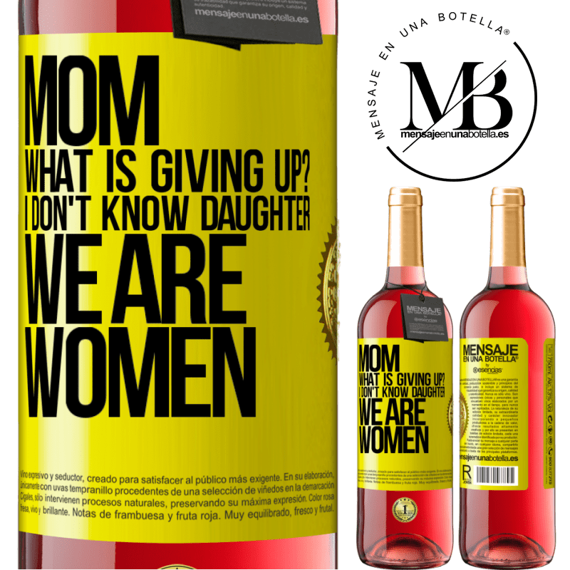 24,95 € Free Shipping   Rosé Wine ROSÉ Edition Mom, what is giving up? I don't know daughter, we are women Yellow Label. Customizable label Young wine Harvest 2020 Tempranillo