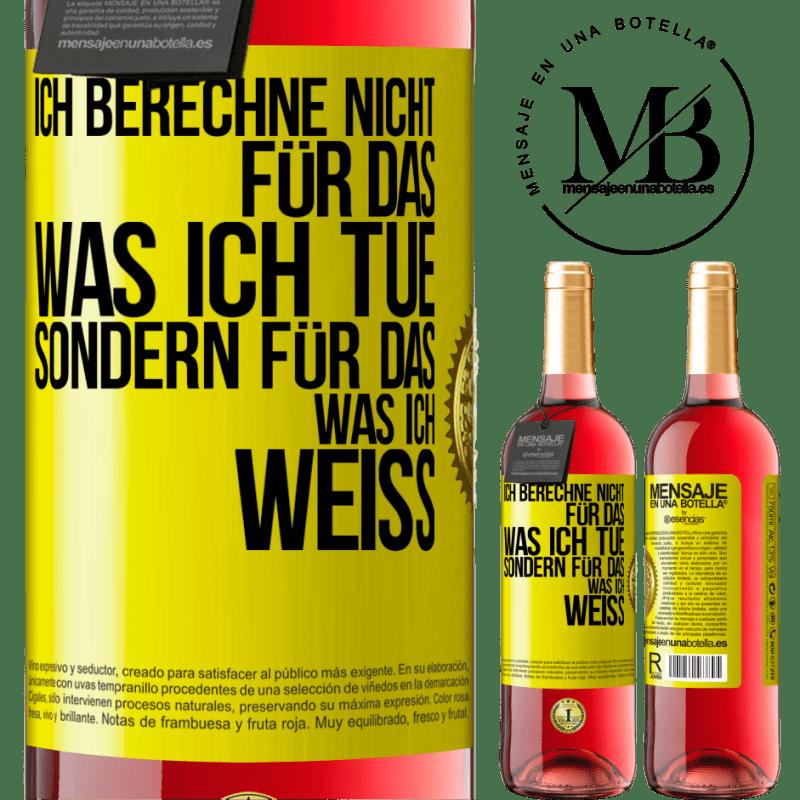 24,95 € Kostenloser Versand | Roséwein ROSÉ Ausgabe Ich berechne nicht für das, was ich tue, sondern für das, was ich weiß Gelbes Etikett. Anpassbares Etikett Junger Wein Ernte 2020 Tempranillo