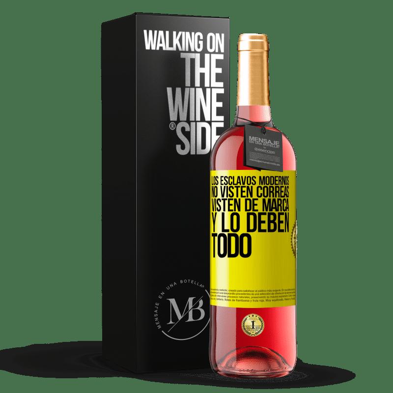 24,95 € Envoi gratuit | Vin rosé Édition ROSÉ Les esclaves modernes ne portent pas de sangles. Ils portent une marque et ils doivent tout Étiquette Jaune. Étiquette personnalisable Vin jeune Récolte 2020 Tempranillo