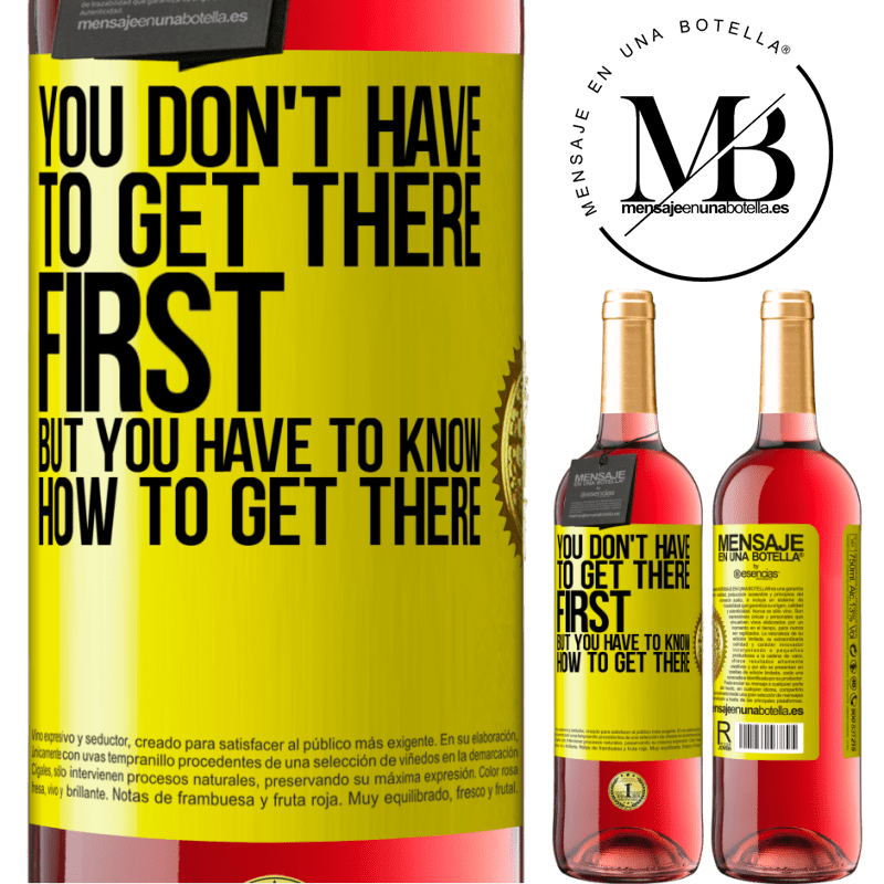 24,95 € Free Shipping   Rosé Wine ROSÉ Edition You don't have to get there first, but you have to know how to get there Yellow Label. Customizable label Young wine Harvest 2020 Tempranillo