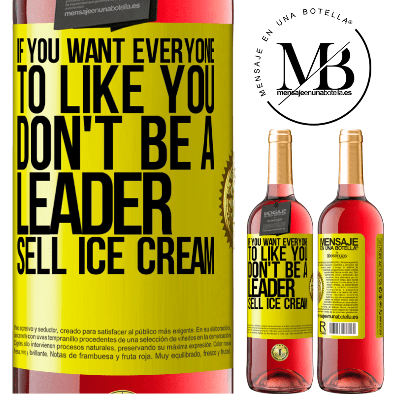 24,95 € Free Shipping   Rosé Wine ROSÉ Edition If you want everyone to like you, don't be a leader. Sell ice cream Yellow Label. Customizable label Young wine Harvest 2020 Tempranillo