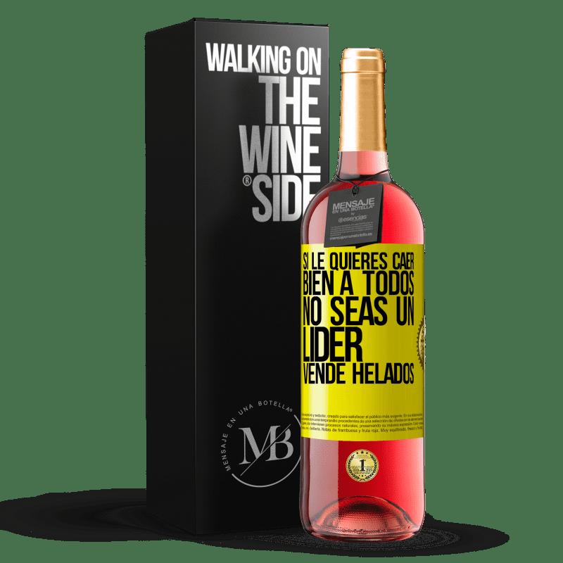 24,95 € Envoi gratuit | Vin rosé Édition ROSÉ Si vous voulez que tout le monde vous aime, ne soyez pas un leader. Vendre de la crème glacée Étiquette Jaune. Étiquette personnalisable Vin jeune Récolte 2020 Tempranillo