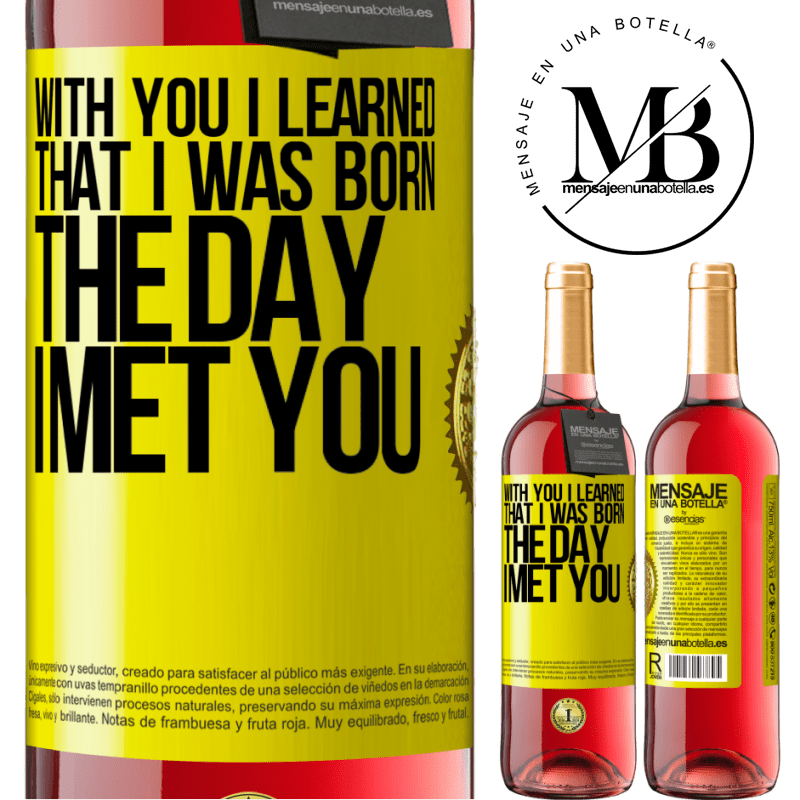 24,95 € Free Shipping   Rosé Wine ROSÉ Edition With you I learned that I was born the day I met you Yellow Label. Customizable label Young wine Harvest 2020 Tempranillo