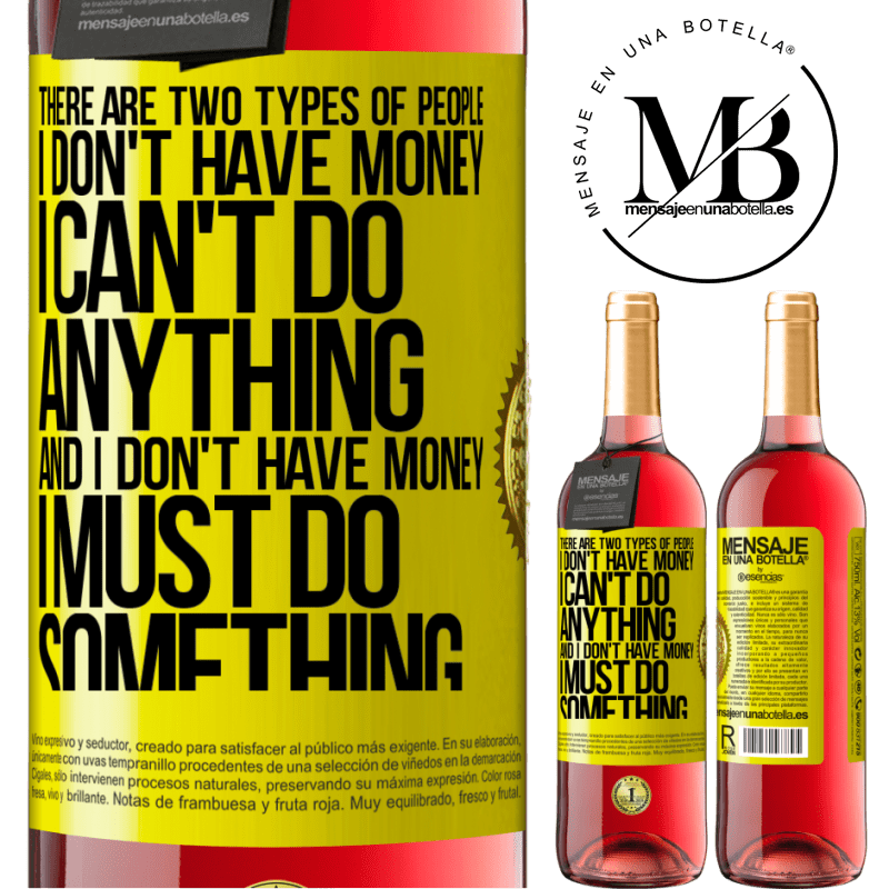 24,95 € Free Shipping | Rosé Wine ROSÉ Edition There are two types of people. I don't have money, I can't do anything and I don't have money, I must do something Yellow Label. Customizable label Young wine Harvest 2020 Tempranillo