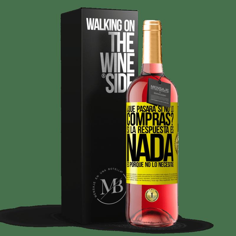 24,95 € Envoi gratuit   Vin rosé Édition ROSÉ que se passera-t-il si vous ne l'achetez pas? Si la réponse est rien, c'est parce que vous n'en avez pas besoin Étiquette Jaune. Étiquette personnalisable Vin jeune Récolte 2020 Tempranillo