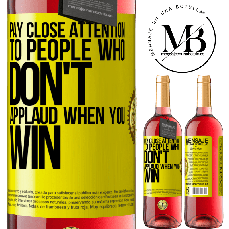 24,95 € Free Shipping | Rosé Wine ROSÉ Edition Pay close attention to people who don't applaud when you win Yellow Label. Customizable label Young wine Harvest 2020 Tempranillo