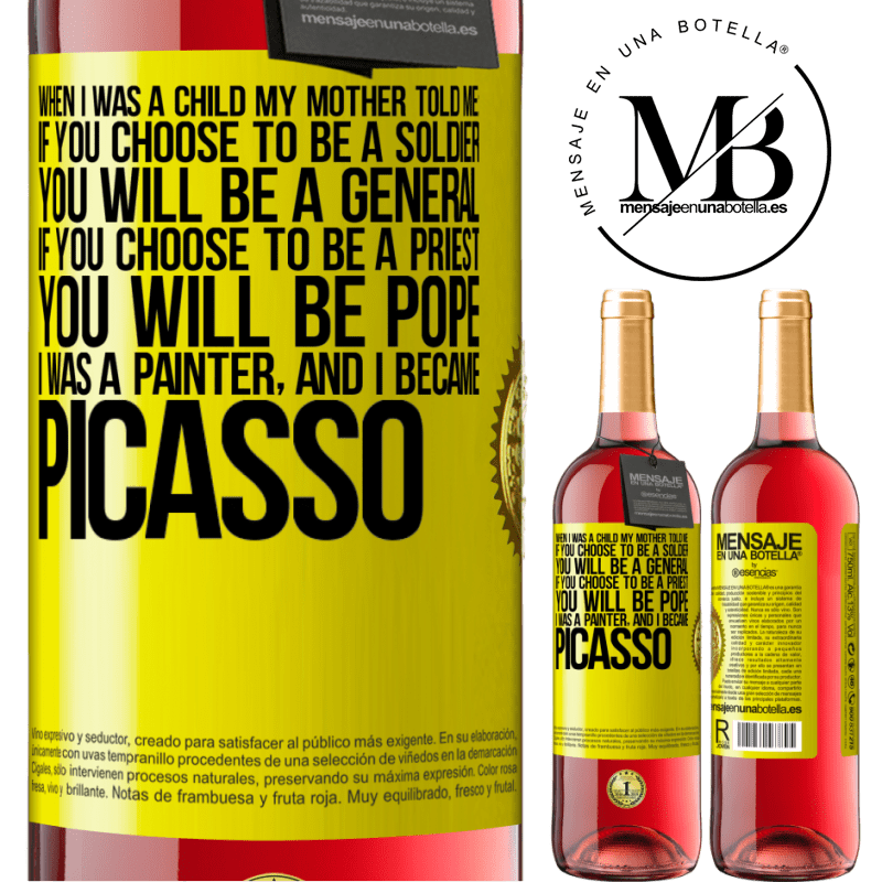24,95 € Free Shipping | Rosé Wine ROSÉ Edition When I was a child my mother told me: if you choose to be a soldier, you will be a general If you choose to be a priest, you Yellow Label. Customizable label Young wine Harvest 2020 Tempranillo
