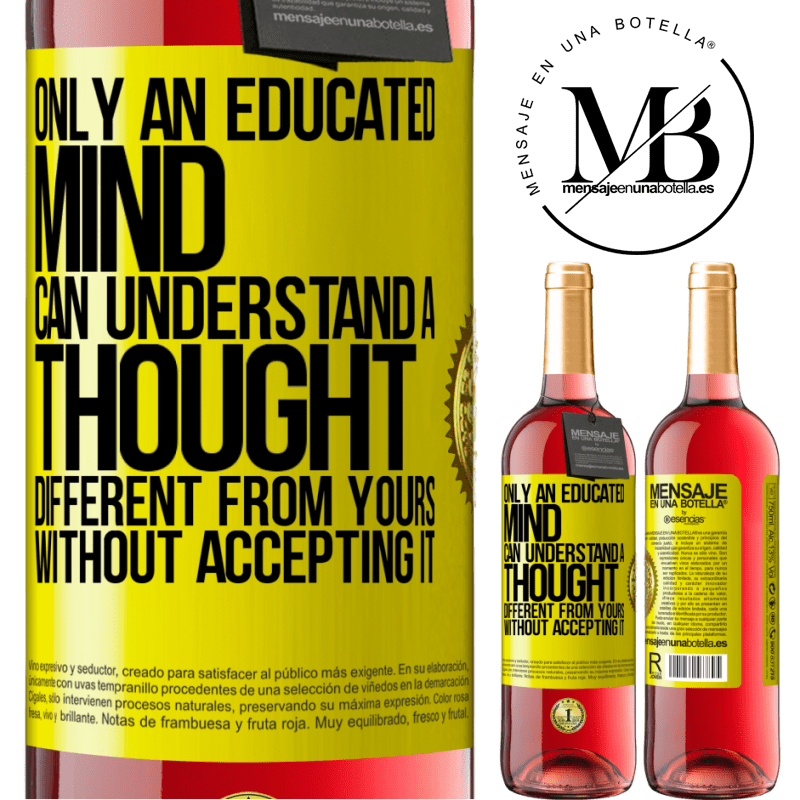 24,95 € Free Shipping   Rosé Wine ROSÉ Edition Only an educated mind can understand a thought different from yours without accepting it Yellow Label. Customizable label Young wine Harvest 2020 Tempranillo