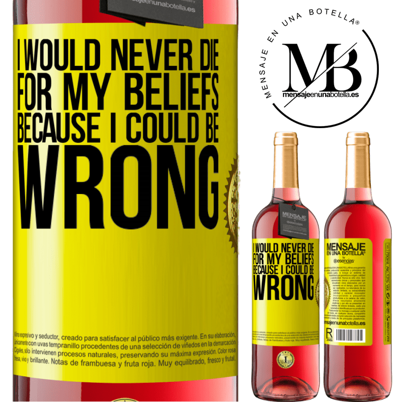 24,95 € Free Shipping | Rosé Wine ROSÉ Edition I would never die for my beliefs because I could be wrong Yellow Label. Customizable label Young wine Harvest 2020 Tempranillo