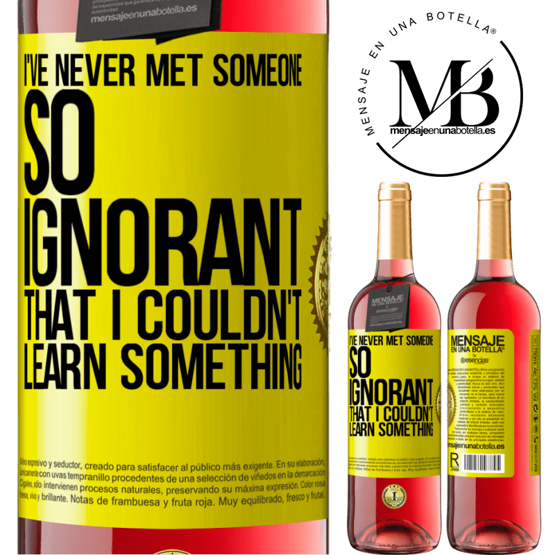 24,95 € Free Shipping | Rosé Wine ROSÉ Edition I've never met someone so ignorant that I couldn't learn something Yellow Label. Customizable label Young wine Harvest 2020 Tempranillo