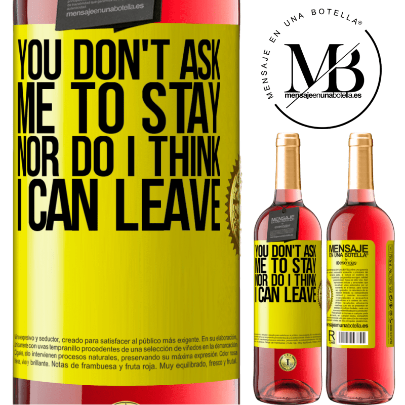 24,95 € Free Shipping   Rosé Wine ROSÉ Edition You don't ask me to stay, nor do I think I can leave Yellow Label. Customizable label Young wine Harvest 2020 Tempranillo