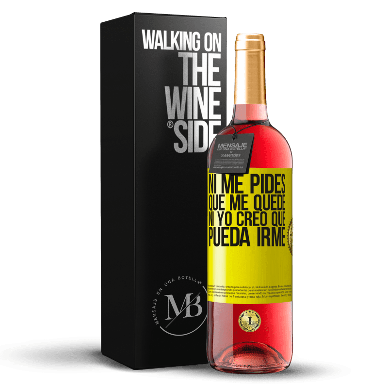 24,95 € Envoi gratuit   Vin rosé Édition ROSÉ Tu ne me demandes pas de rester, je ne pense pas pouvoir partir Étiquette Jaune. Étiquette personnalisable Vin jeune Récolte 2020 Tempranillo
