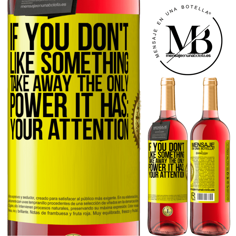 24,95 € Free Shipping   Rosé Wine ROSÉ Edition If you don't like something, take away the only power it has: your attention Yellow Label. Customizable label Young wine Harvest 2020 Tempranillo