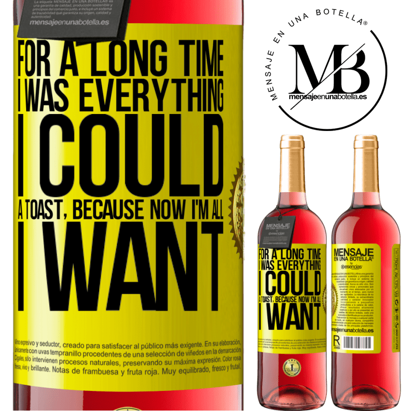 24,95 € Free Shipping | Rosé Wine ROSÉ Edition For a long time I was everything I could. A toast, because now I'm all I want Yellow Label. Customizable label Young wine Harvest 2020 Tempranillo