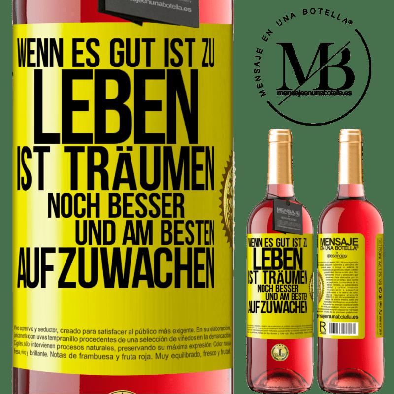 24,95 € Kostenloser Versand | Roséwein ROSÉ Ausgabe Wenn es gut ist zu leben, ist es immer noch besser zu träumen und am besten aufzuwachen Gelbes Etikett. Anpassbares Etikett Junger Wein Ernte 2020 Tempranillo