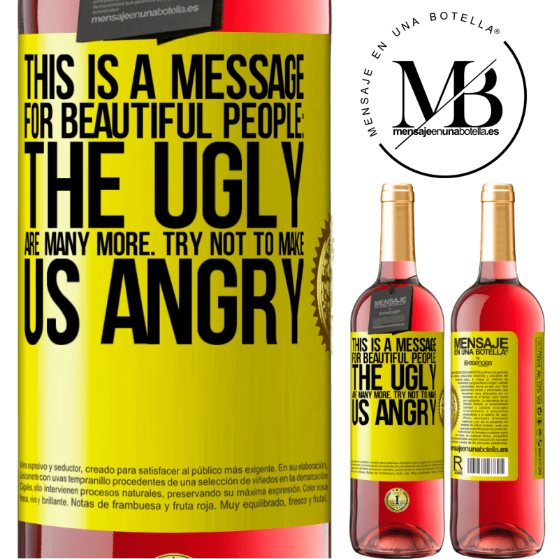 24,95 € Free Shipping | Rosé Wine ROSÉ Edition This is a message for beautiful people: the ugly are many more. Try not to make us angry Yellow Label. Customizable label Young wine Harvest 2020 Tempranillo