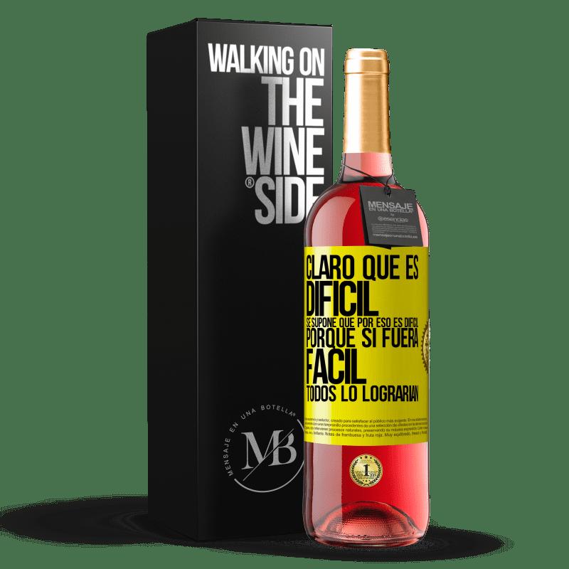 24,95 € Envoi gratuit | Vin rosé Édition ROSÉ Bien sûr, c'est difficile. C'est censé être difficile, car si c'était facile, tout le monde le ferait Étiquette Jaune. Étiquette personnalisable Vin jeune Récolte 2020 Tempranillo