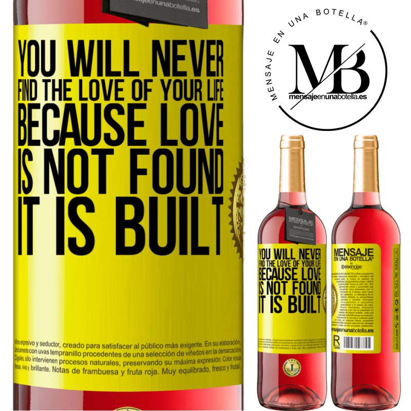 24,95 € Free Shipping | Rosé Wine ROSÉ Edition You will never find the love of your life. Because love is not found, it is built Yellow Label. Customizable label Young wine Harvest 2020 Tempranillo