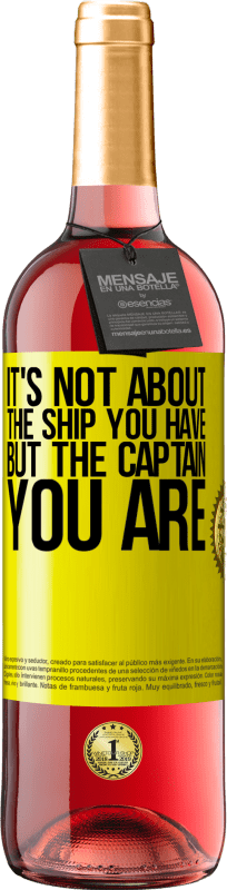 24,95 € Free Shipping | Rosé Wine ROSÉ Edition It's not about the ship you have, but the captain you are Yellow Label. Customizable label Young wine Harvest 2020 Tempranillo
