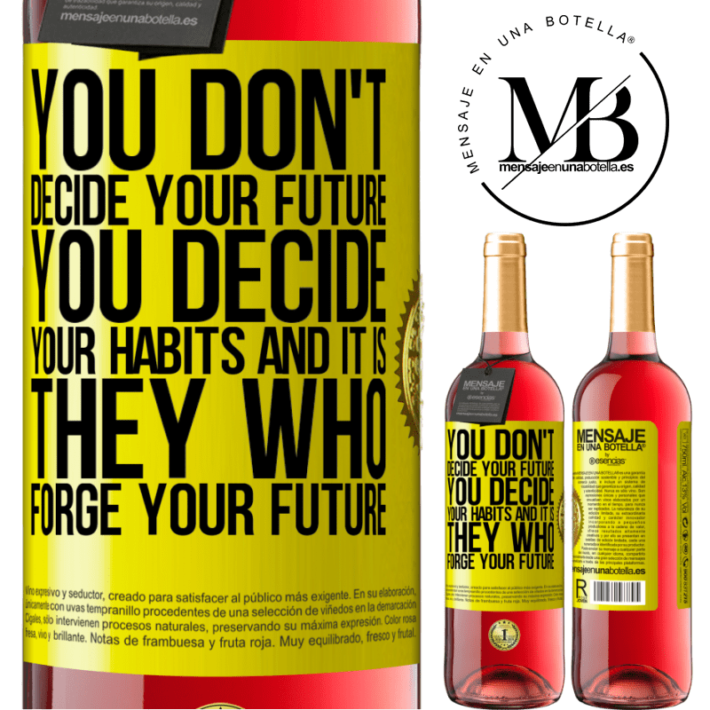 24,95 € Free Shipping | Rosé Wine ROSÉ Edition You do not decide your future. You decide your habits, and it is they who forge your future Yellow Label. Customizable label Young wine Harvest 2020 Tempranillo