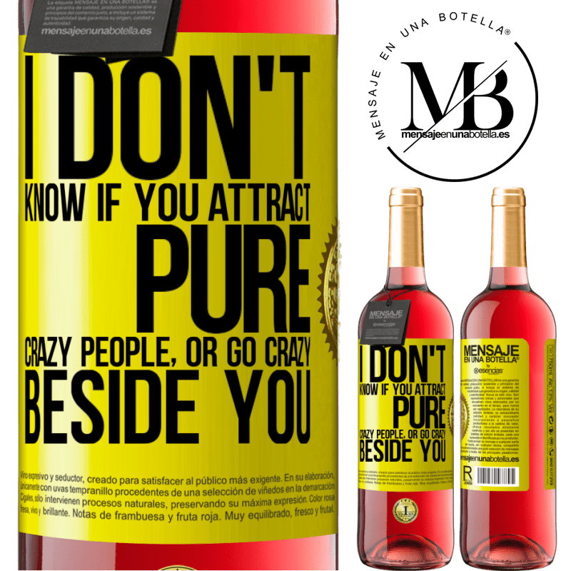 24,95 € Free Shipping | Rosé Wine ROSÉ Edition I don't know if you attract pure crazy people, or go crazy beside you Yellow Label. Customizable label Young wine Harvest 2020 Tempranillo