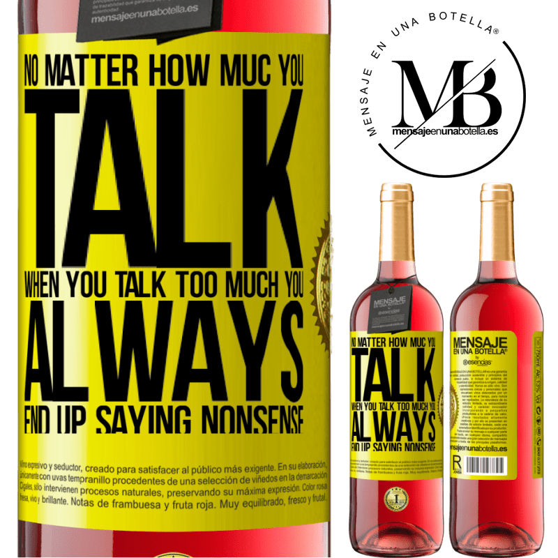 24,95 € Free Shipping   Rosé Wine ROSÉ Edition No matter how much you talk, when you talk too much, you always end up saying nonsense Yellow Label. Customizable label Young wine Harvest 2020 Tempranillo
