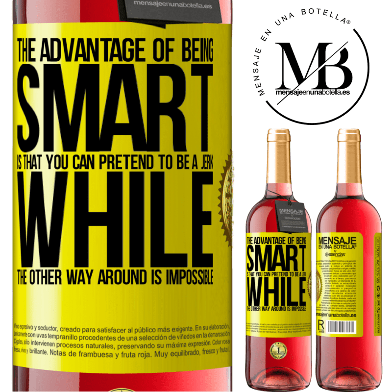 24,95 € Free Shipping   Rosé Wine ROSÉ Edition The advantage of being smart is that you can pretend to be a jerk, while the other way around is impossible Yellow Label. Customizable label Young wine Harvest 2020 Tempranillo