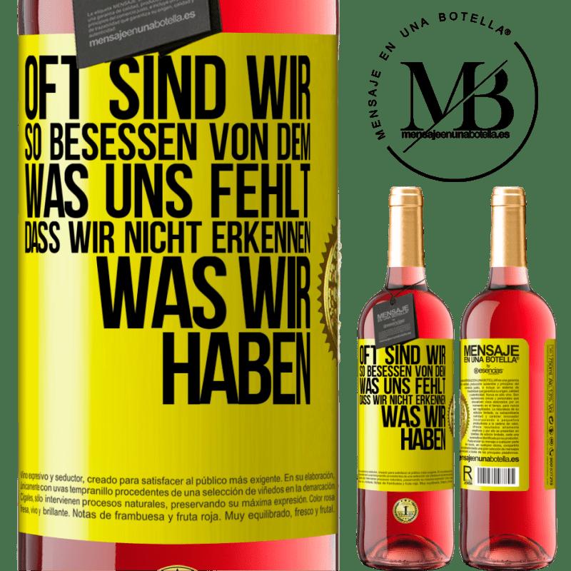 24,95 € Kostenloser Versand | Roséwein ROSÉ Ausgabe Oft sind wir so besessen von dem, was uns fehlt, dass wir nicht erkennen, was wir haben Gelbes Etikett. Anpassbares Etikett Junger Wein Ernte 2020 Tempranillo