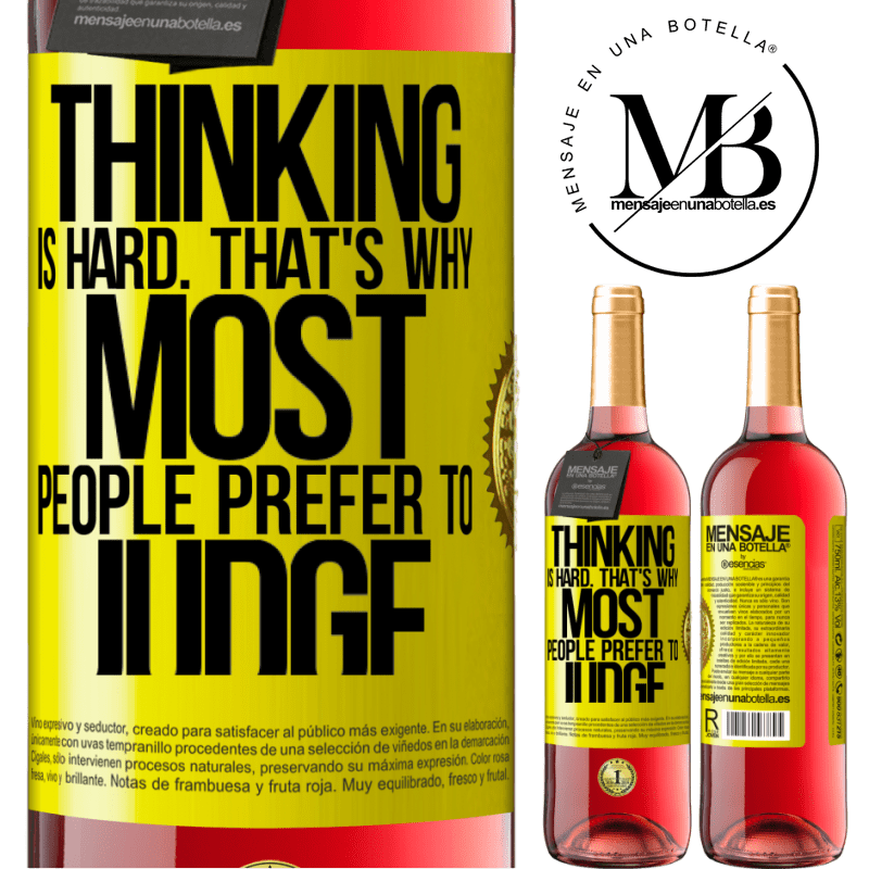 24,95 € Free Shipping | Rosé Wine ROSÉ Edition Thinking is hard. That's why most people prefer to judge Yellow Label. Customizable label Young wine Harvest 2020 Tempranillo