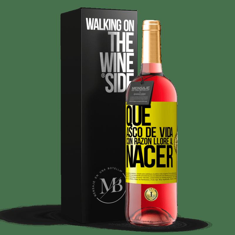24,95 € Envoi gratuit   Vin rosé Édition ROSÉ Quelle dégoût de la vie, j'ai pleuré à juste titre à la naissance Étiquette Jaune. Étiquette personnalisable Vin jeune Récolte 2020 Tempranillo