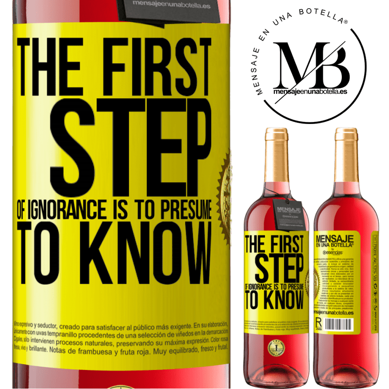 24,95 € Free Shipping | Rosé Wine ROSÉ Edition The first step of ignorance is to presume to know Yellow Label. Customizable label Young wine Harvest 2020 Tempranillo