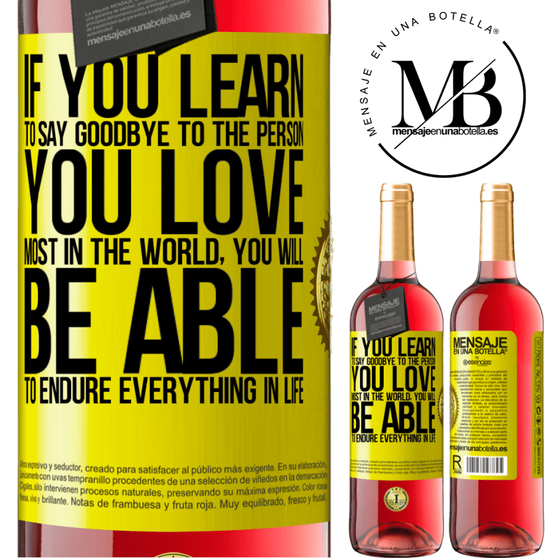 24,95 € Free Shipping   Rosé Wine ROSÉ Edition If you learn to say goodbye to the person you love most in the world, you will be able to endure everything in life Yellow Label. Customizable label Young wine Harvest 2020 Tempranillo