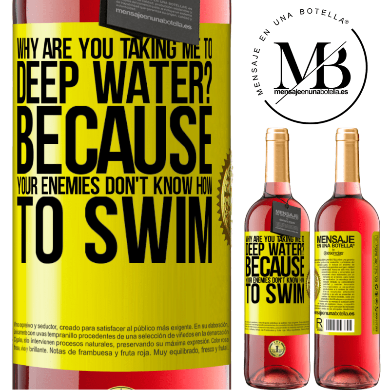 24,95 € Free Shipping   Rosé Wine ROSÉ Edition why are you taking me to deep water? Because your enemies don't know how to swim Yellow Label. Customizable label Young wine Harvest 2020 Tempranillo