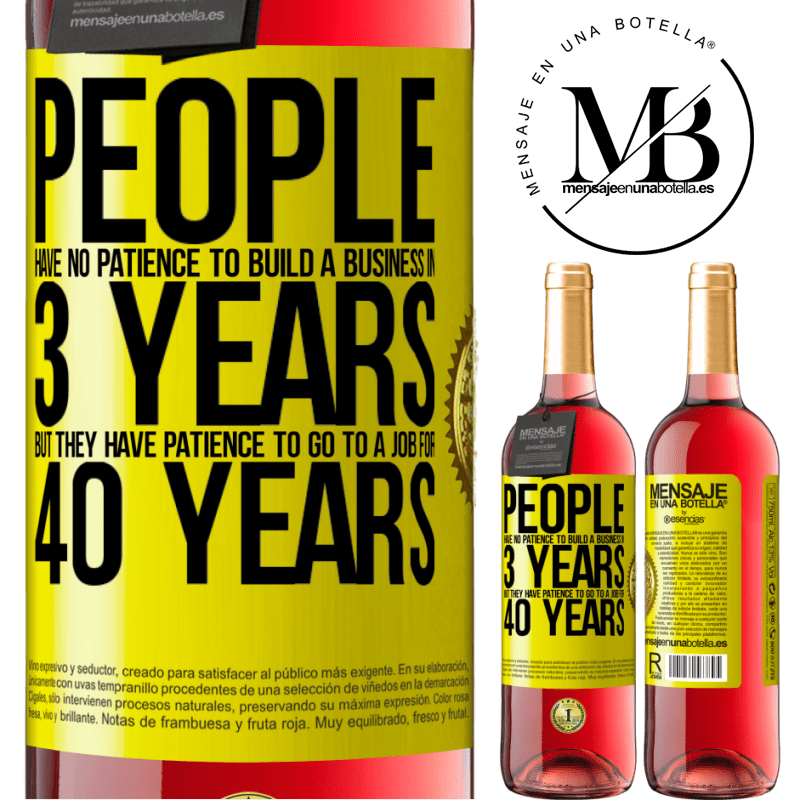 24,95 € Free Shipping | Rosé Wine ROSÉ Edition People have no patience to build a business in 3 years. But he has patience to go to a job for 40 years Yellow Label. Customizable label Young wine Harvest 2020 Tempranillo