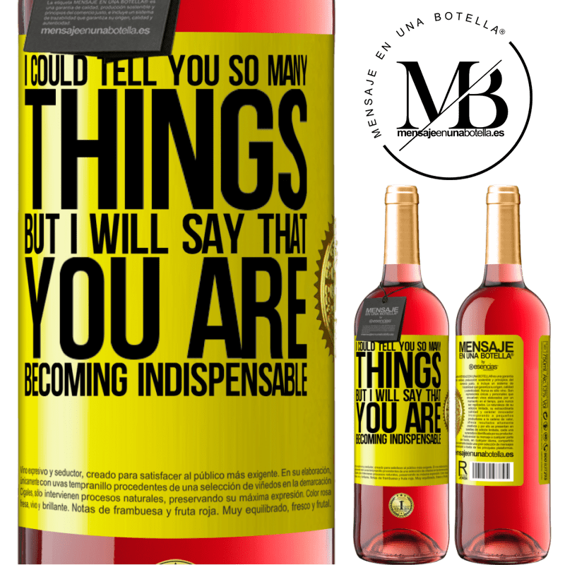 24,95 € Free Shipping | Rosé Wine ROSÉ Edition I could tell you so many things, but we are going to leave it when you are becoming indispensable Yellow Label. Customizable label Young wine Harvest 2020 Tempranillo
