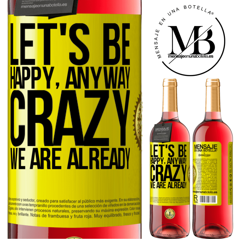 24,95 € Free Shipping | Rosé Wine ROSÉ Edition Let's be happy, total, crazy we are already Yellow Label. Customizable label Young wine Harvest 2020 Tempranillo