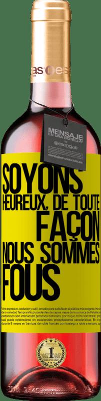 24,95 € Envoi gratuit | Vin rosé Édition ROSÉ Soyons heureux, total, fous nous sommes déjà Étiquette Jaune. Étiquette personnalisable Vin jeune Récolte 2020 Tempranillo