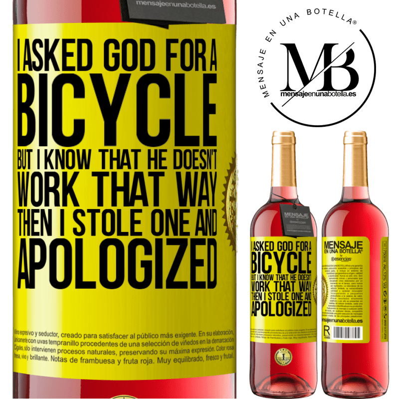24,95 € Free Shipping | Rosé Wine ROSÉ Edition I asked God for a bicycle, but I know that He doesn't work that way. Then I stole one, and apologized Yellow Label. Customizable label Young wine Harvest 2020 Tempranillo
