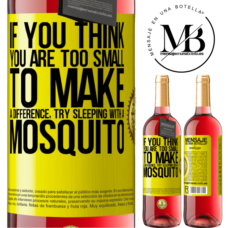 24,95 € Free Shipping   Rosé Wine ROSÉ Edition If you think you are too small to make a difference, try sleeping with a mosquito Yellow Label. Customizable label Young wine Harvest 2020 Tempranillo