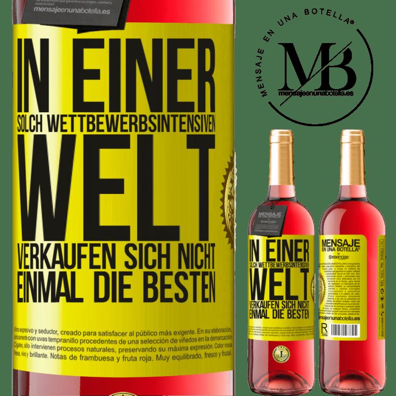 24,95 € Kostenloser Versand   Roséwein ROSÉ Ausgabe In einer solch wettbewerbsintensiven Welt verkaufen sich nicht einmal die Besten Gelbes Etikett. Anpassbares Etikett Junger Wein Ernte 2020 Tempranillo
