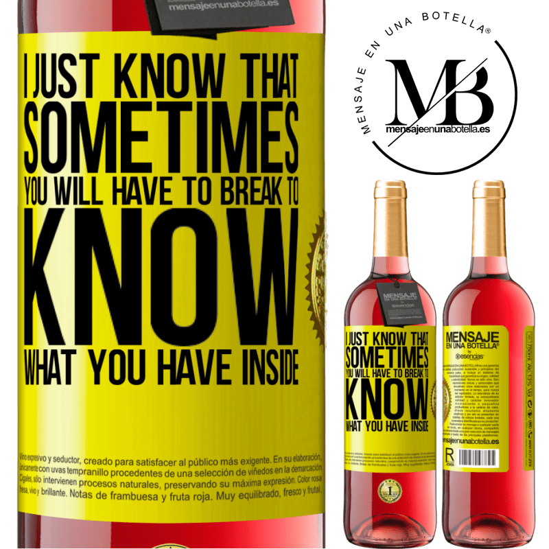 24,95 € Free Shipping   Rosé Wine ROSÉ Edition I just know that sometimes you will have to break to know what you have inside Yellow Label. Customizable label Young wine Harvest 2020 Tempranillo