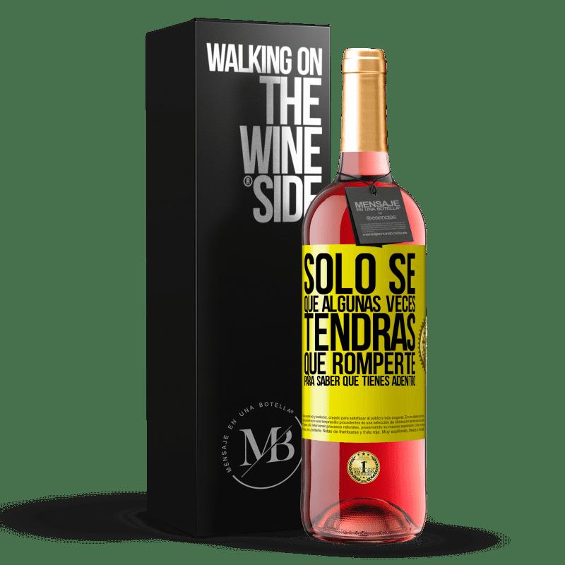 24,95 € Envoi gratuit   Vin rosé Édition ROSÉ Je sais juste que parfois tu devras casser pour savoir ce que tu as à l'intérieur Étiquette Jaune. Étiquette personnalisable Vin jeune Récolte 2020 Tempranillo