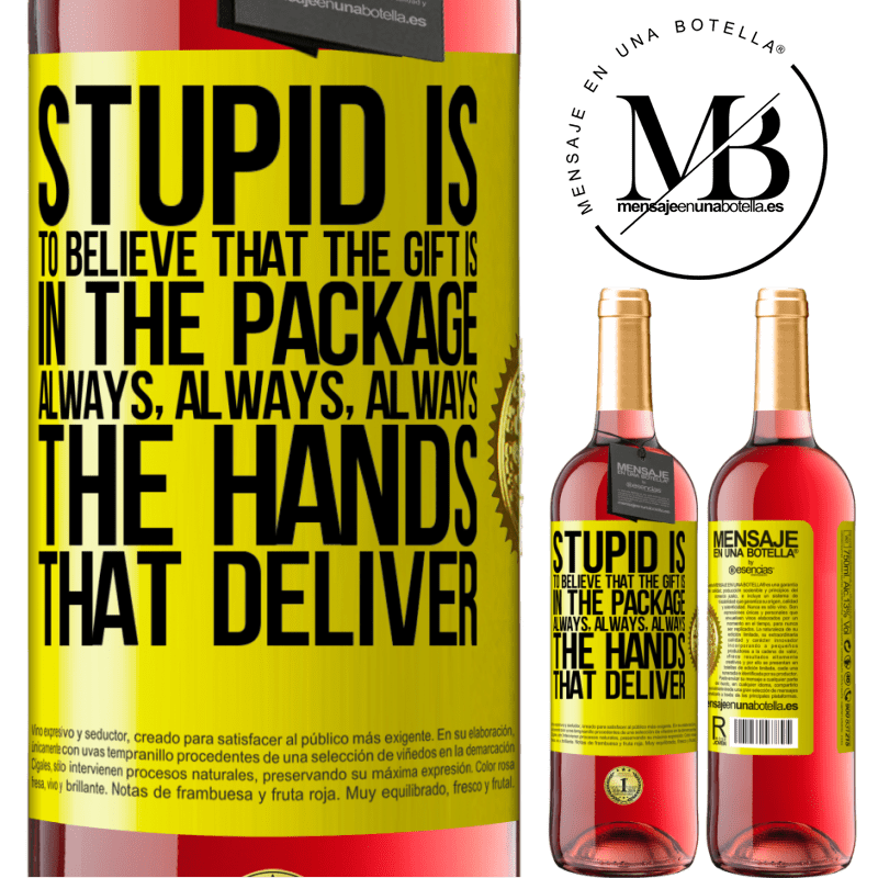 24,95 € Free Shipping   Rosé Wine ROSÉ Edition Stupid is to believe that the gift is in the package. Always, always, always the hands that deliver Yellow Label. Customizable label Young wine Harvest 2020 Tempranillo