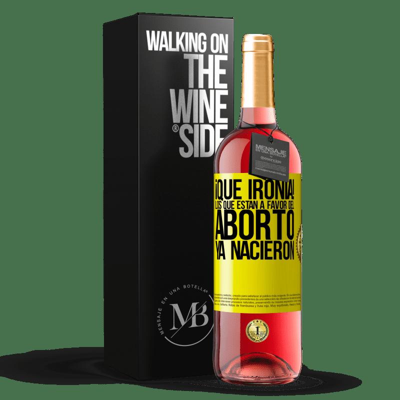 24,95 € Envoi gratuit | Vin rosé Édition ROSÉ Quelle ironie! Ceux qui sont en faveur de l'avortement sont déjà nés Étiquette Jaune. Étiquette personnalisable Vin jeune Récolte 2020 Tempranillo