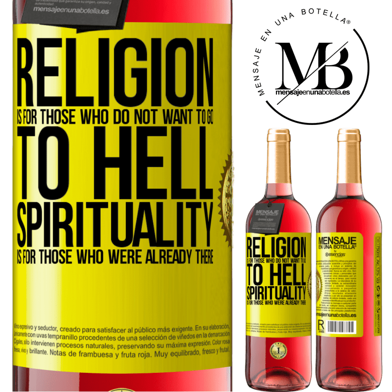 24,95 € Free Shipping   Rosé Wine ROSÉ Edition Religion is for those who do not want to go to hell. Spirituality is for those who were already there Yellow Label. Customizable label Young wine Harvest 2020 Tempranillo
