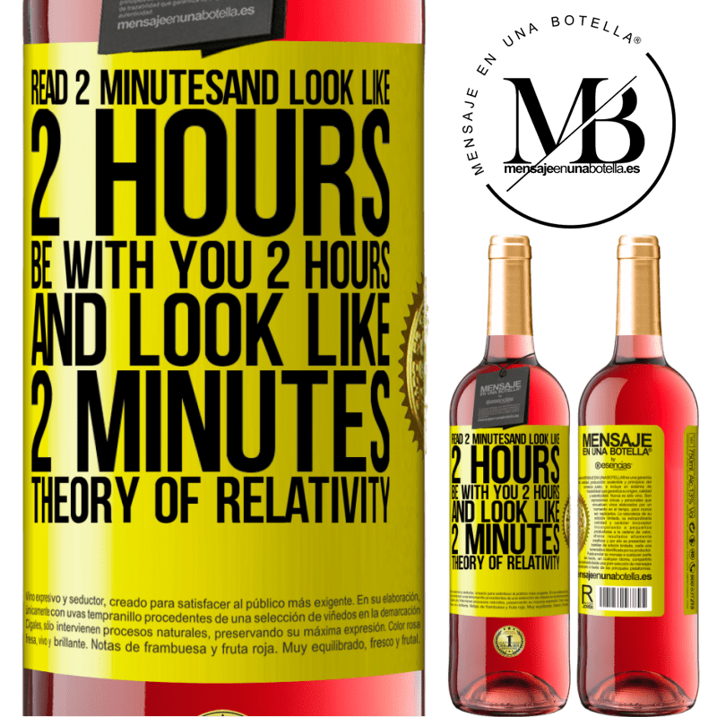 24,95 € Free Shipping   Rosé Wine ROSÉ Edition Read 2 minutes and look like 2 hours. Be with you 2 hours and look like 2 minutes. Theory of relativity Yellow Label. Customizable label Young wine Harvest 2020 Tempranillo