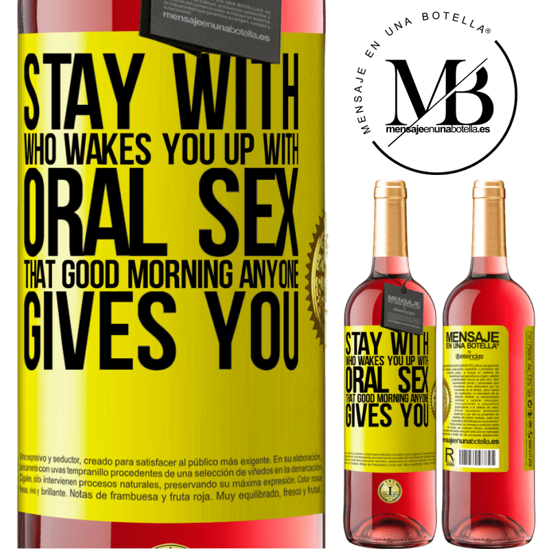 24,95 € Free Shipping | Rosé Wine ROSÉ Edition Stay with who wakes you up with oral sex, that good morning anyone gives you Yellow Label. Customizable label Young wine Harvest 2020 Tempranillo