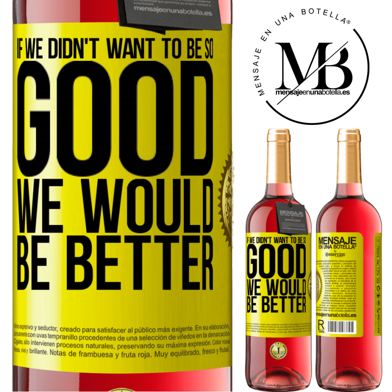24,95 € Free Shipping | Rosé Wine ROSÉ Edition If we didn't want to be so good, we would be better Yellow Label. Customizable label Young wine Harvest 2020 Tempranillo